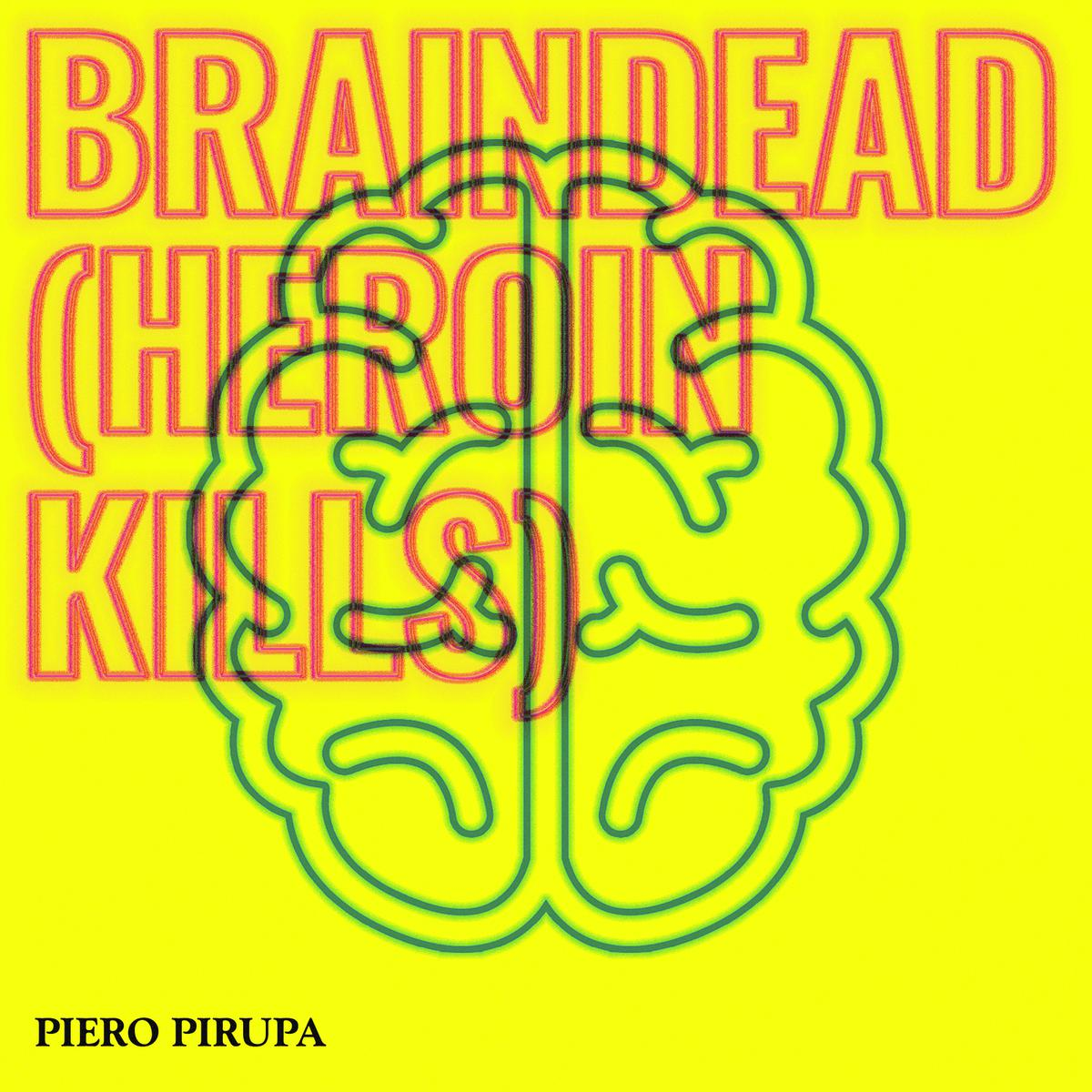 "Piero Pirupa - ""Braindead (Heroin Kills)"" single artwork"