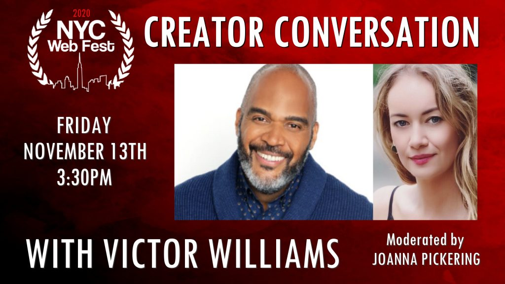 "Red background with text at the top saying ""Creator Conversation"", text at the bottom saying ""With Victor Williams"" with the 2020 NYC Web Fest logo to the left and an image of Victor Williams to the right."