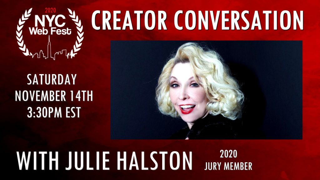 "Red background with white text at the top saying ""Creator Conversation"", text at the bottom saying ""With Julie Halston"", with the 2020 NYC Web Fest logo to the left and an image of Julie Halston, who has platinum blonde wavy shoulder-length hair, to the right."